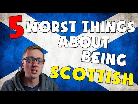 THE 5 WORST THINGS ABOUT BEING SCOTTISH