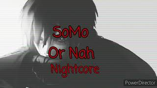 SloMo - Or Nah (NIGHTCORE) /Mature audience ONLY