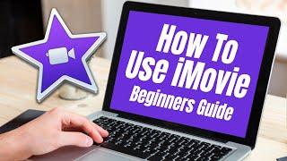 iMovie Basics Tutorial - How To Use iMovie
