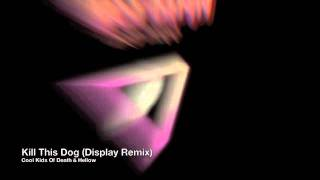 Cool Kids Of Death & Hellow Dog - Kill This Dog (Display Remix)
