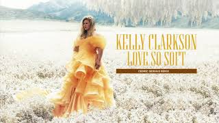 Kelly Clarkson Love So Soft Cedric Gervais Remix Official