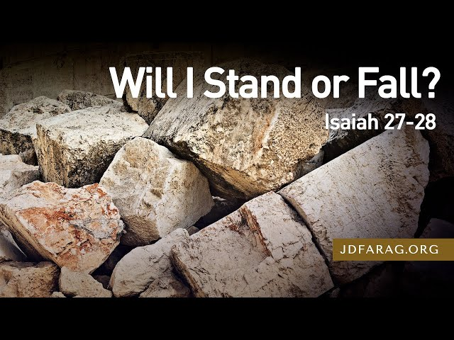 Will I Stand or Fall? – Isaiah 27-28