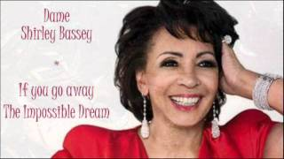 If You Go Away - The Impossible Dream (Shirley Bassey)