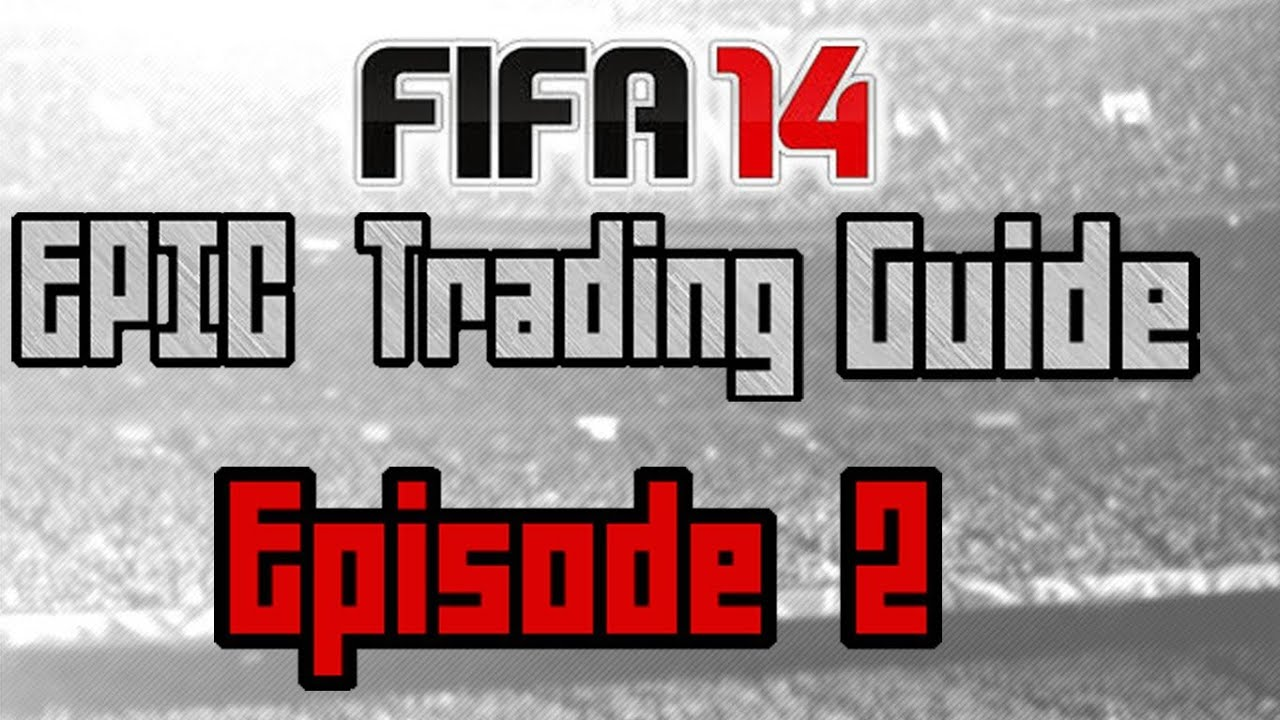 fifa 14 epic trading guide i episode 2 easiest method w insane