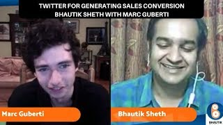 Twitter for Generating Sales Conversion with Marc Guberti & Bhautik Sheth