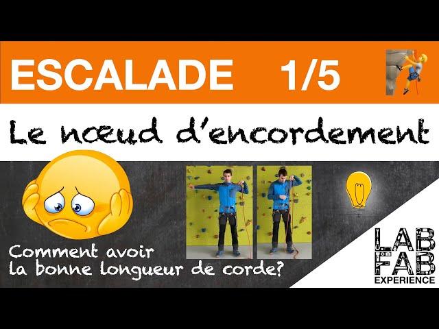 Escalade - Le noeud d'encordement - Partie 1/5 - Comment avoir la bonne longueur de corde?