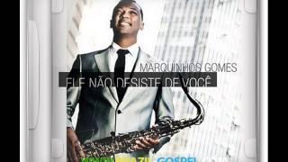 MARQUINHOS GOMES ELE NÃO DESISTE DE VOCÊ CD COMPLETO