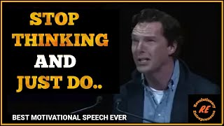 Stop thinking and just DO !! best motivational speech by Benedict Cumberbatch
