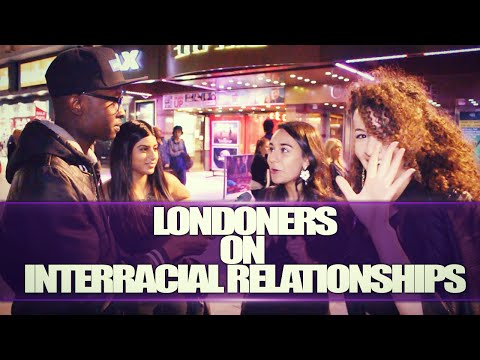 LONDONERS ON INTERRACIAL RELATIONSHIPS
