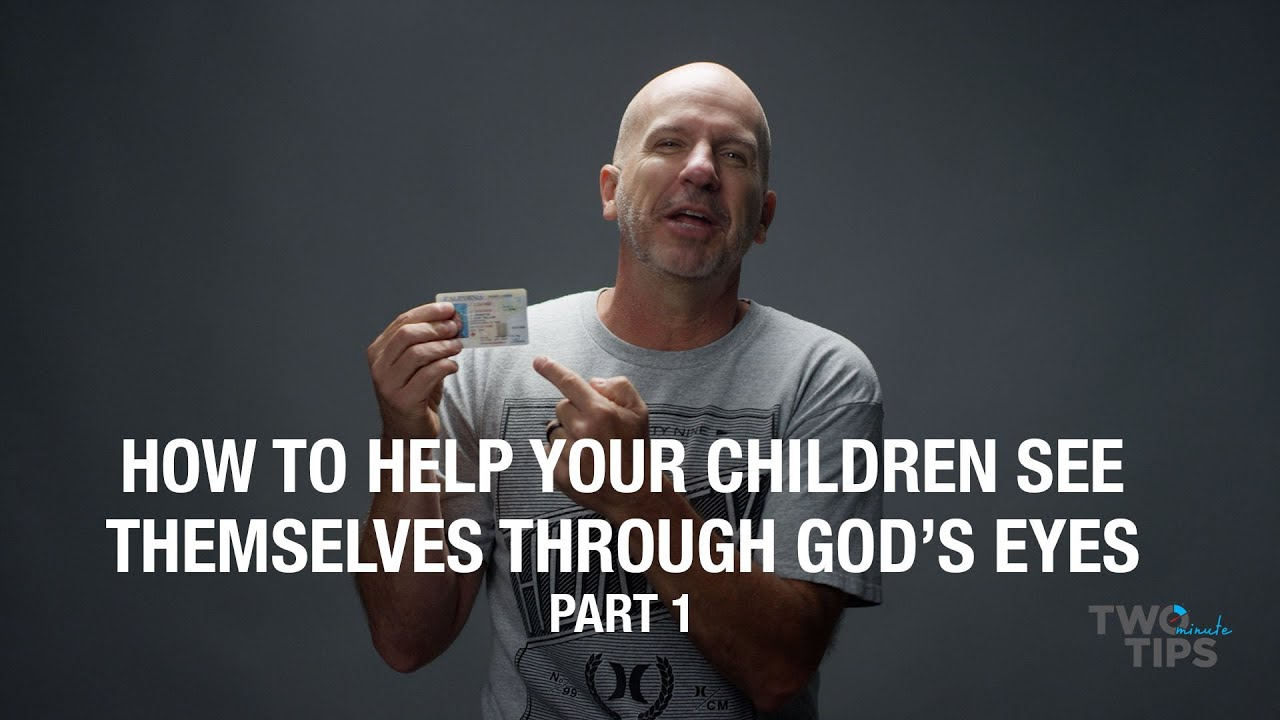 How to Help Your Children See Themselves Through God's Eyes, Part 1 | TWO MINUTE TIPS