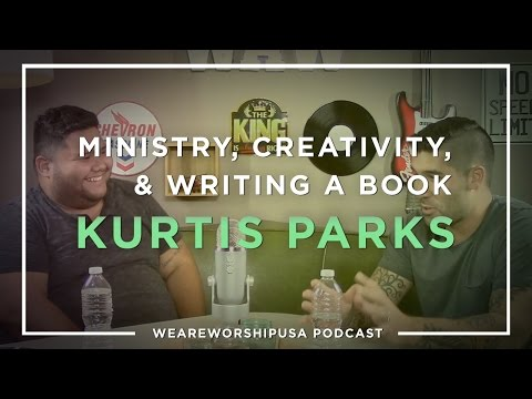 Ministry, Creativity, and Writing a Book - Kurtis Parks