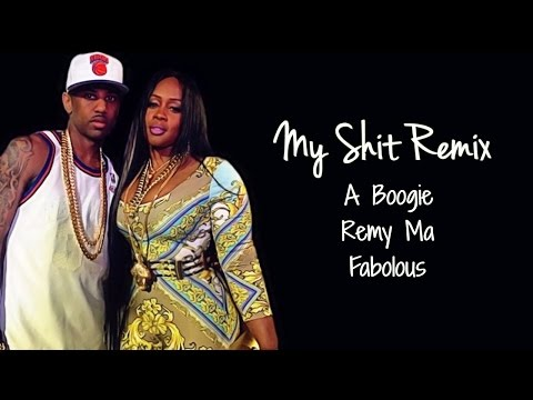 My Shit Remix Lyrics ~ A Boogie, Remy Ma, Fabolous