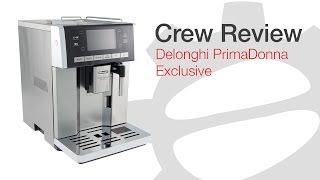 Crew Review: Delonghi PrimaDonna Exclusive