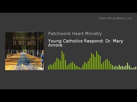 Young Catholics Respond: Dr. Mary Amore