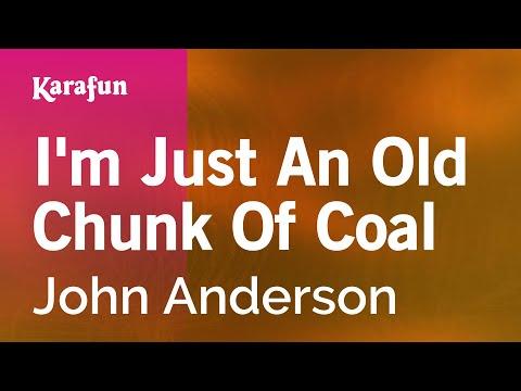 Karaoke I'm Just An Old Chunk Of Coal - John Anderson *