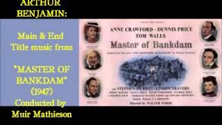 "Arthur Benjamin: Main & End Title music from ""Master of Bankdam"" (1947)"