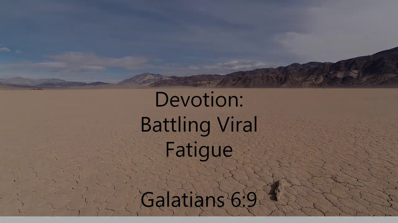 May 19,  2020   Galatians 6:9  Battling Viral Fatigue