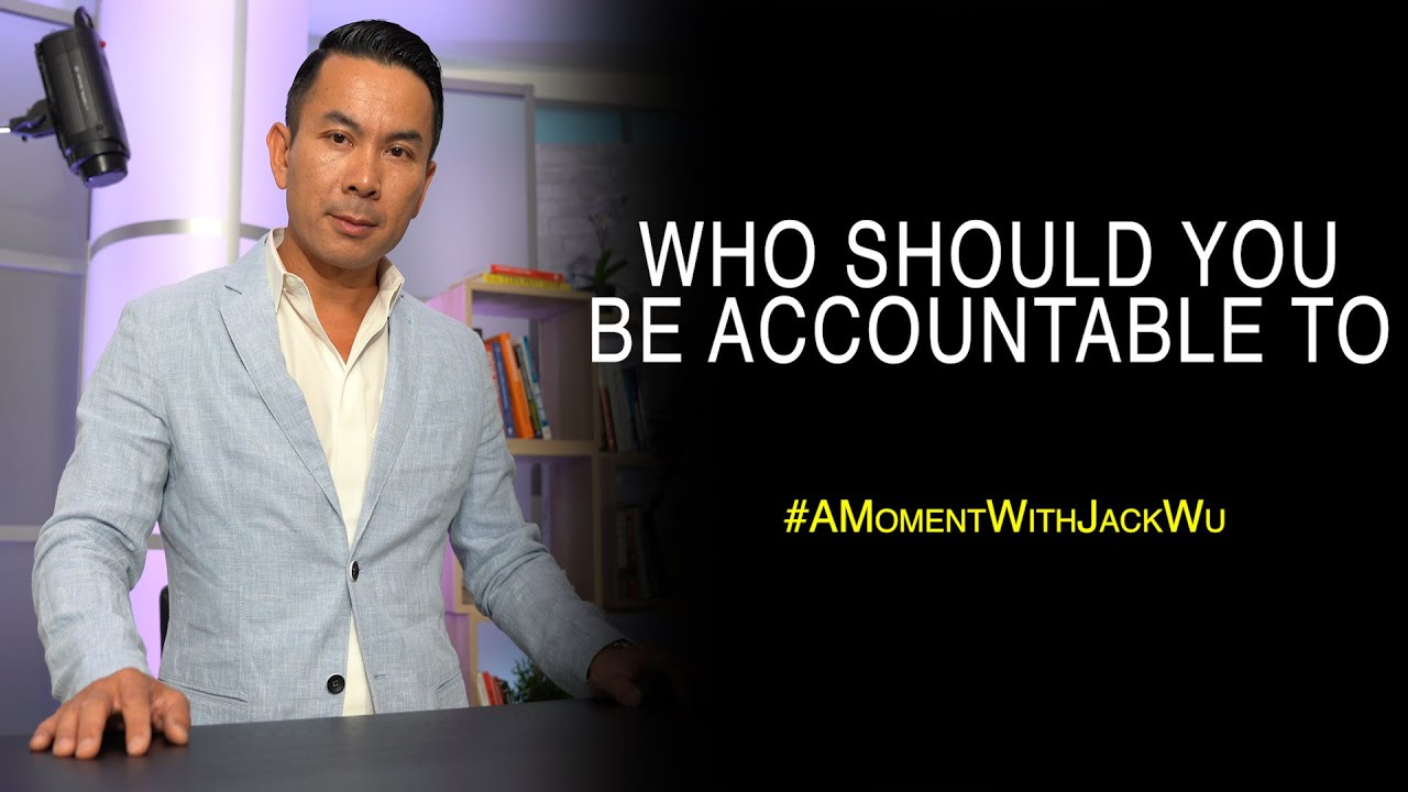 Who Should You Be Accountable To | A Moment With Jack Wu