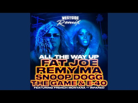 All The Way Up (Westside Remix) (feat. French Montana & Infared)
