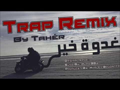 Klay BBJ - Ghodwa khir  [ Trap Remix By Tahér ]