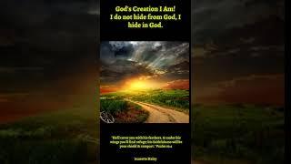 God's Creation I Am! I do not hide from God, I hide in God.