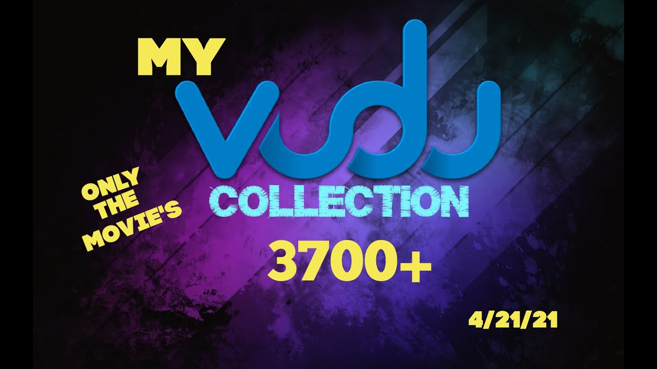 Download MY VUDU COLLECTION 3700+ AS OF 4/21/21