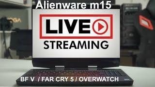 Alienware m15 - LIVE STREAM GAME PERFORMANCE !