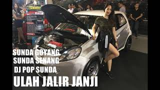 DJ POP SUNDA ULAH JALIR JANJI NEPIKA NYEREDET HATE