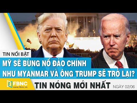 Tin mới nhất 2/6 | Mỹ sẽ bùng nổ đảo chính như Myanmar và ông Trump sẽ lấy lại quyền lực ? | FBNC