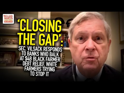 Sec. Vilsack Responds To Banks Who Balk At Black Farmer Debt Relief, White Farmers Trying To Stop It