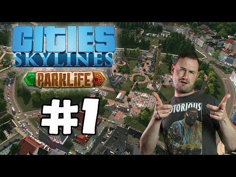Sips Plays Cities Skylines: Parklife (17/5/2018) #1 - It's Park Time!