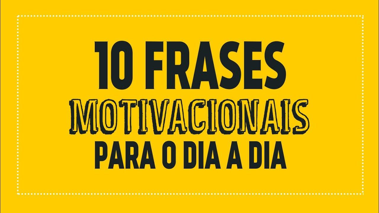10 Frases Motivacionais Para O Dia A Dia