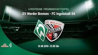 Livestream Bundesliga Testspiel: SV Werder Bremen - FC Ingolstadt 04