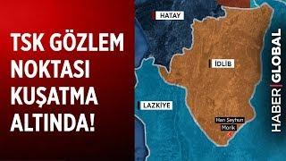 Suriye'de TSK Gözlem Noktası Kuşatıldı! Türkiye Tetikte!