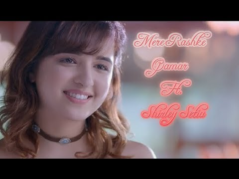 Mere Rashke Qamar Ft Shirley Setia | Latest Romantic Song