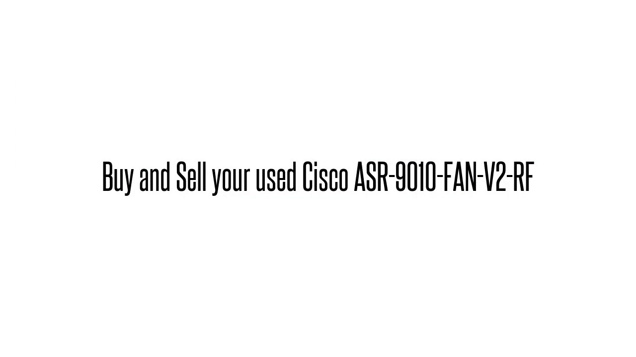 Cisco used Parts Exchange: ASR-9010-FAN-V2-RF Buy/Sell used here  sales@legacyelectronicscorp com 1-4