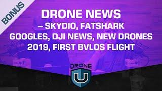 Drone News - Skydio, Fatshark Googles, DJI News, New Drones 2019, First BVLOS Flight