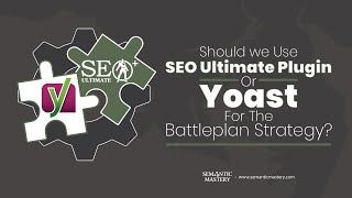 Should We Use SEO Ultimate Plugin Or Yoast For The Battleplan Strategy?