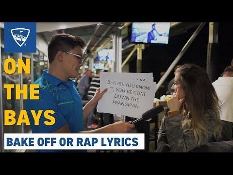 On The Bays: Bake Off or Rap Lyric?