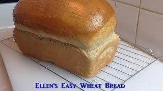 Ellen's Easy Wheat Bread:  Scrumptious Yeast Bread in an Hour
