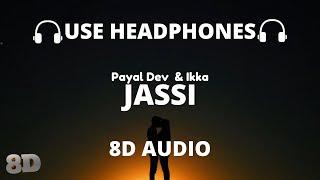 Jassi (8D Audio) Payal Dev | Ikka | Zaara Yesmin | Murli Agarwal | Raaj Aashoo🎧