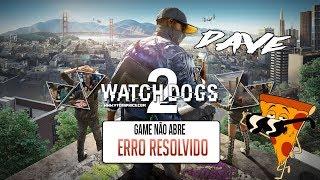Erro: Watch Dogs 2 não abre - RESOLVIDO 100000000%