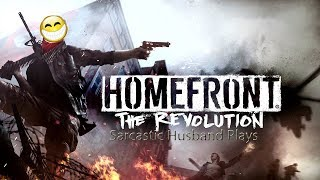 Sarcastic Husband Plays #Homefront the revolution pt2