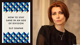 Elif Shafak On How To Stay Sane In An Age Of Division