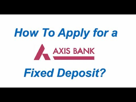 how to apply for a axis bank fixed deposit youtube