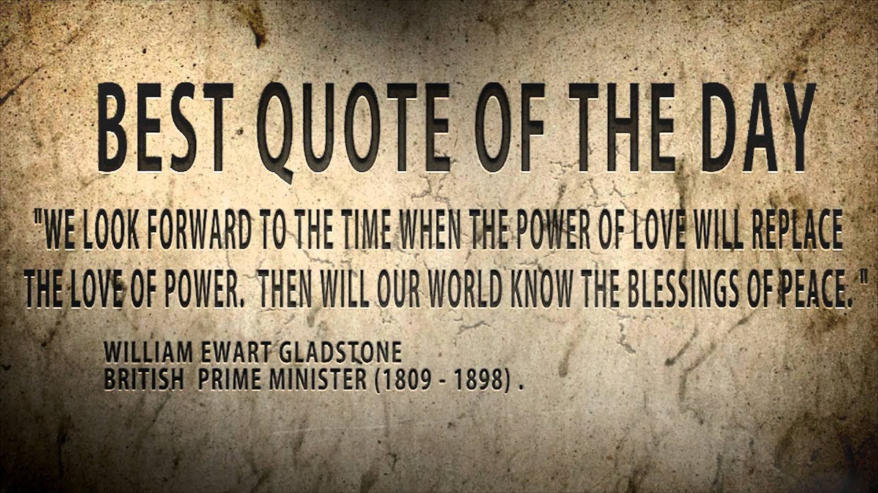 "Quote Of The Day William Gladstone : ""The Love Of Power"