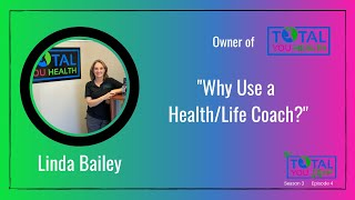 """Why Use a Health/Life Coach?"" - Linda Bailey - The Total You Show - S3 E4"