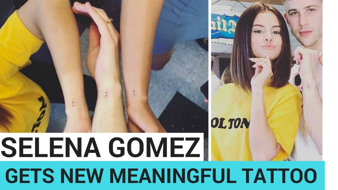The important meaning behind Selena Gomezs new semicolon tattoo