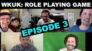 WKUK: TRY TO PLAY A ROLE PLAYING GAME - Episode 3