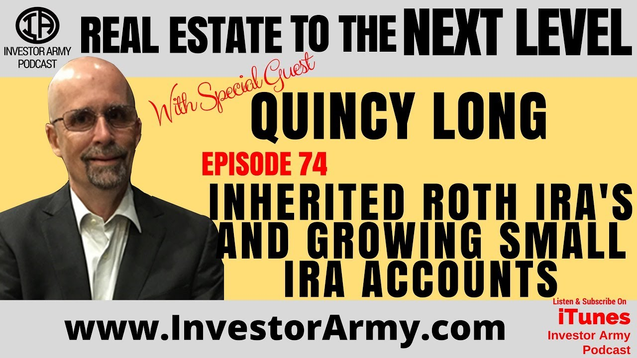 Quincy Long - Inherited Roth IRA's and Growing Small IRA Accounts -  EP 74